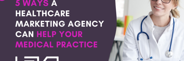 5 Ways a Healthcare Marketing Agency Can Help Your Medical Practice